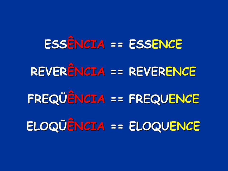 Regra 4 Para as palavras terminadas em ÊNCIA (como no caso de ESSÊNCIA), tire o ÊNCIA e em seu lugar coloque ENCE. Eis algumas delas a seguir: Eis alg