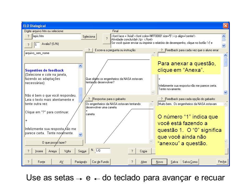 Use as setas e do teclado para avançar e recuar Para anexar a questão, clique em Anexa.