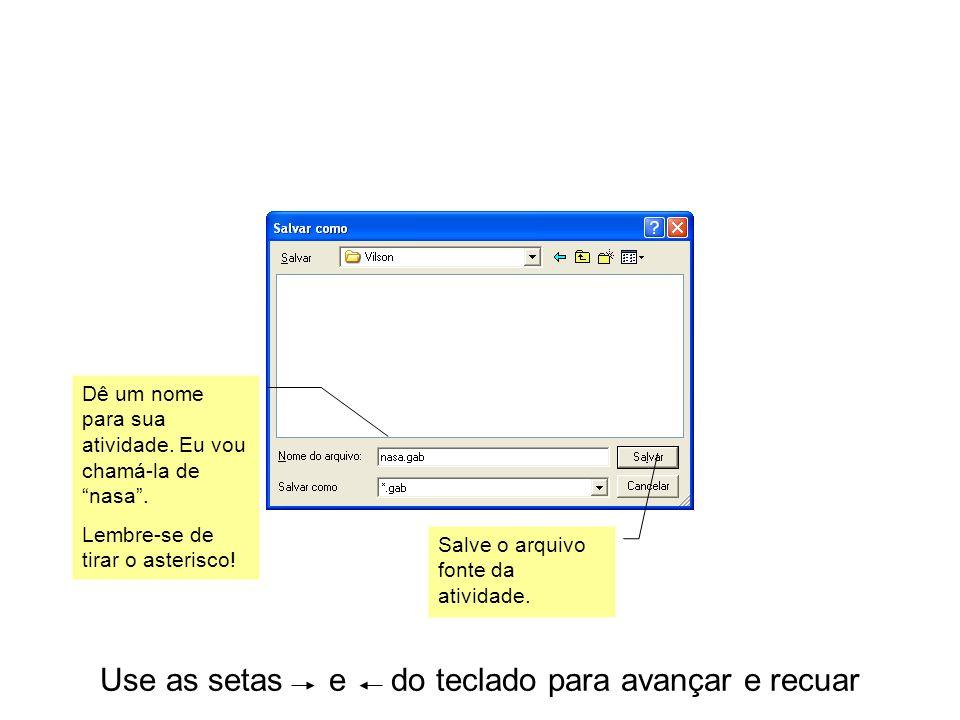 Use as setas e do teclado para avançar e recuar Dê um nome para sua atividade.