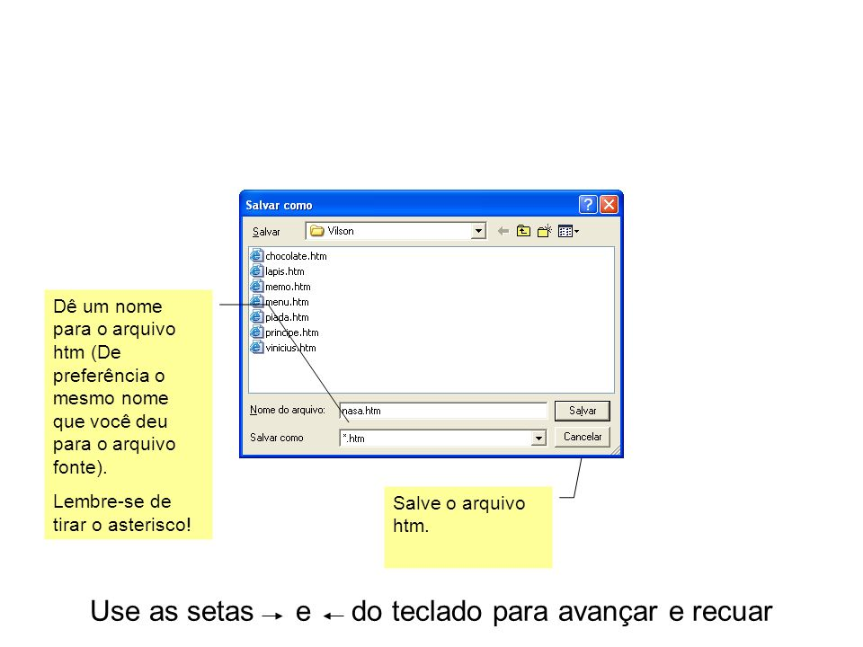 Use as setas e do teclado para avançar e recuar Salve o arquivo htm.