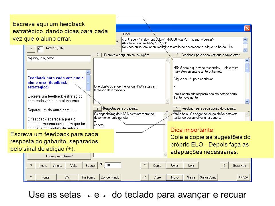 Use as setas e do teclado para avançar e recuar Escreva aqui um feedback estratégico, dando dicas para cada vez que o aluno errar.