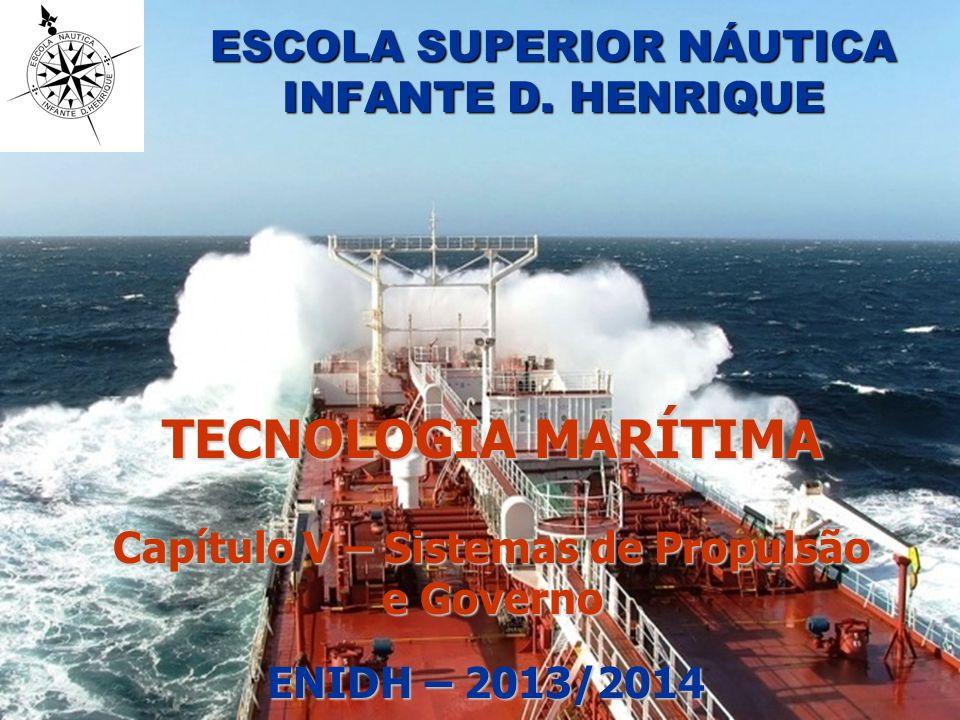 ESCOLA SUPERIOR NÁUTICA INFANTE D. HENRIQUE TECNOLOGIA MARÍTIMA Capítulo V – Sistemas de Propulsão e Governo ENIDH – 2013/2014 ENIDH – 2013/2014