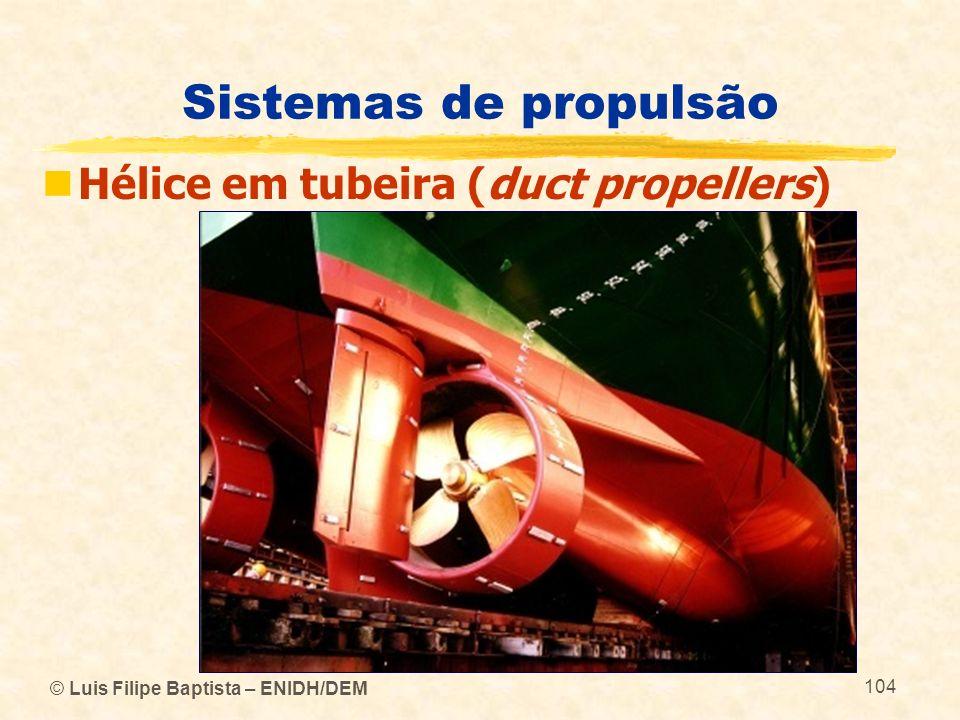 © Luis Filipe Baptista – ENIDH/DEM 104 Sistemas de propulsão Hélice em tubeira (duct propellers)