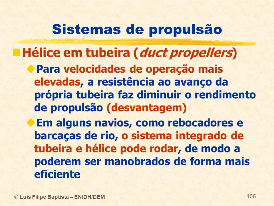 © Luis Filipe Baptista – ENIDH/DEM 105 Sistemas de propulsão Hélice em tubeira (duct propellers) Para velocidades de operação mais elevadas, a resistê