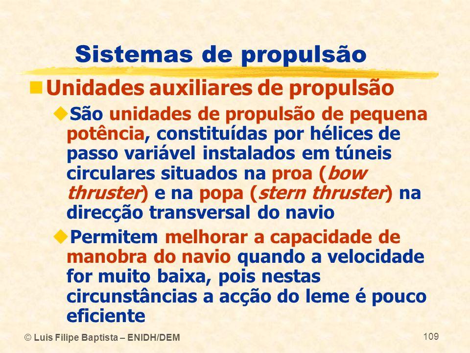 © Luis Filipe Baptista – ENIDH/DEM 109 Sistemas de propulsão Unidades auxiliares de propulsão São unidades de propulsão de pequena potência, constituí