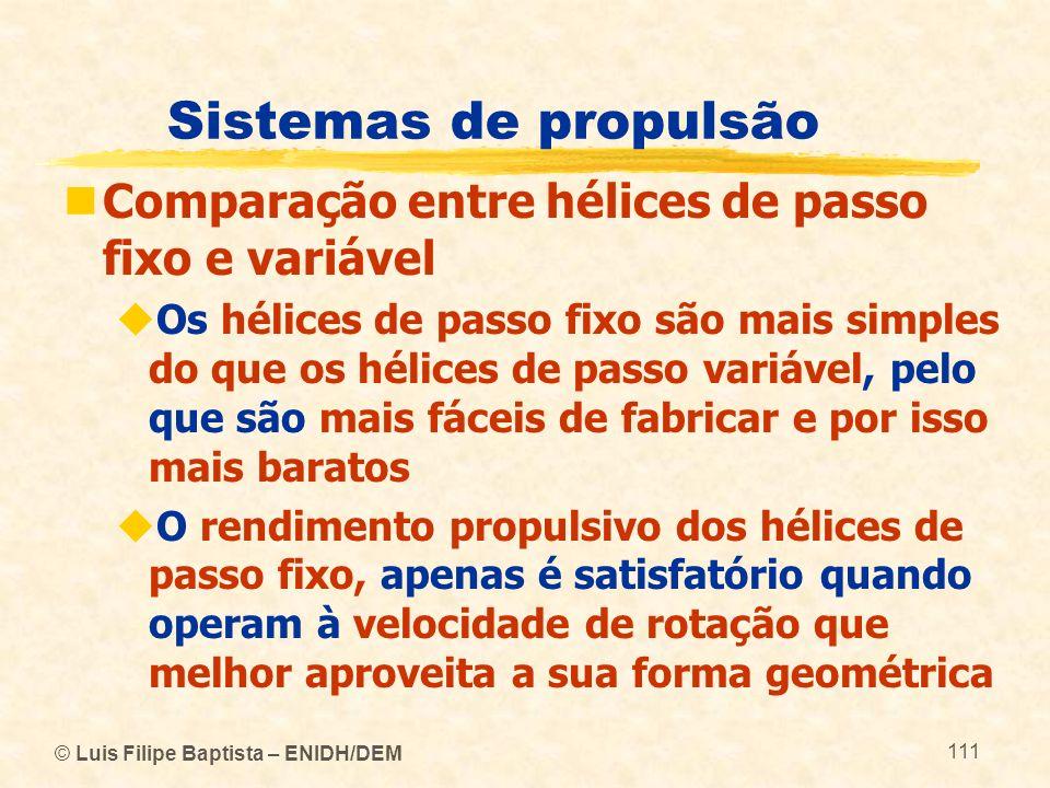 © Luis Filipe Baptista – ENIDH/DEM 111 Sistemas de propulsão Comparação entre hélices de passo fixo e variável Os hélices de passo fixo são mais simpl