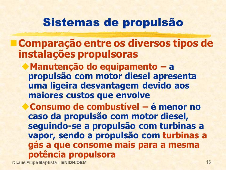 © Luis Filipe Baptista – ENIDH/DEM 16 Sistemas de propulsão Comparação entre os diversos tipos de instalações propulsoras Manutenção do equipamento –