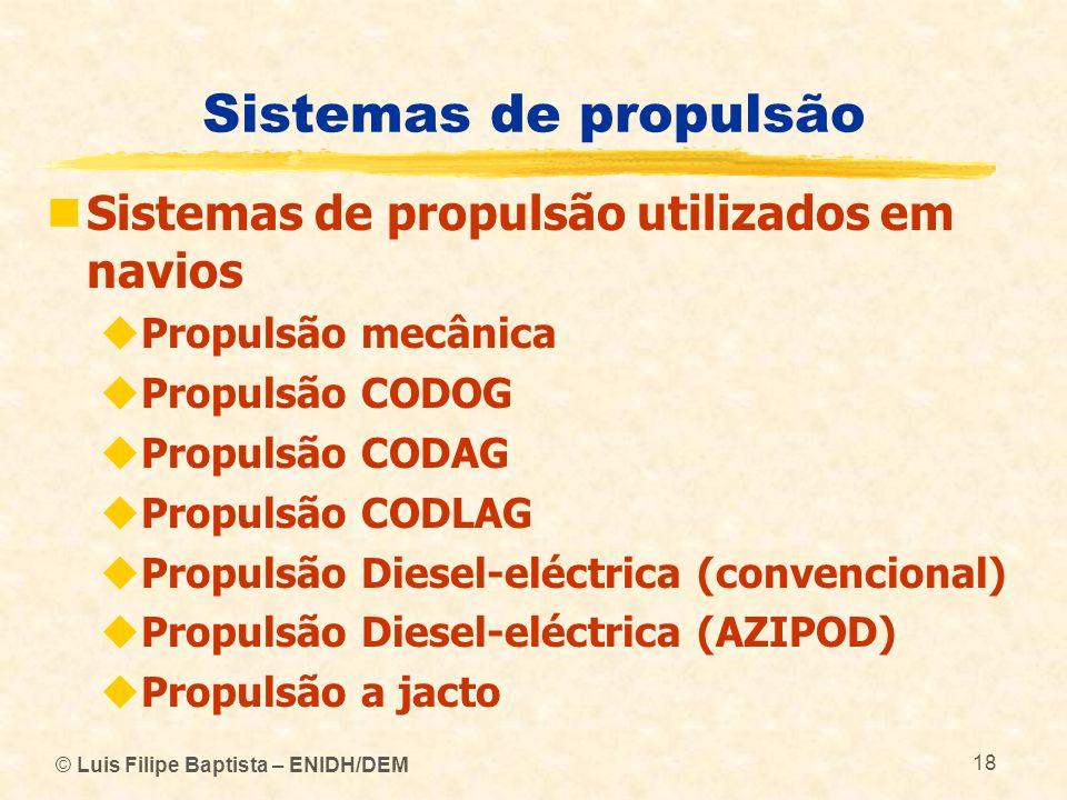© Luis Filipe Baptista – ENIDH/DEM 18 Sistemas de propulsão Sistemas de propulsão utilizados em navios Propulsão mecânica Propulsão CODOG Propulsão CO