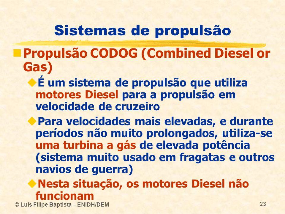© Luis Filipe Baptista – ENIDH/DEM 23 Sistemas de propulsão Propulsão CODOG (Combined Diesel or Gas) É um sistema de propulsão que utiliza motores Die