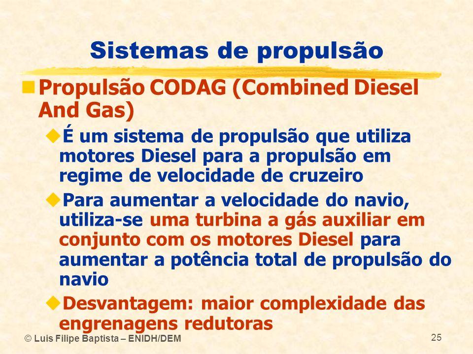 © Luis Filipe Baptista – ENIDH/DEM 25 Sistemas de propulsão Propulsão CODAG (Combined Diesel And Gas) É um sistema de propulsão que utiliza motores Di