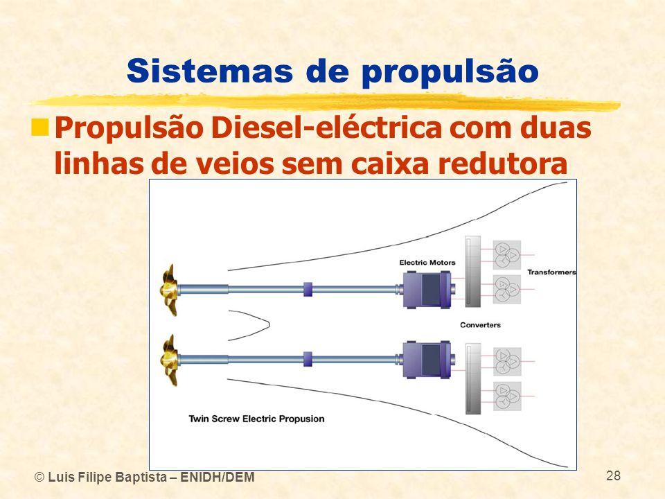 © Luis Filipe Baptista – ENIDH/DEM 28 Sistemas de propulsão Propulsão Diesel-eléctrica com duas linhas de veios sem caixa redutora