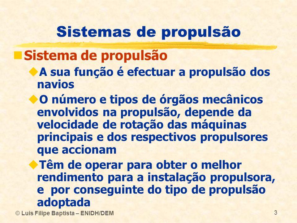 © Luis Filipe Baptista – ENIDH/DEM 3 Sistemas de propulsão Sistema de propulsão A sua função é efectuar a propulsão dos navios O número e tipos de órg