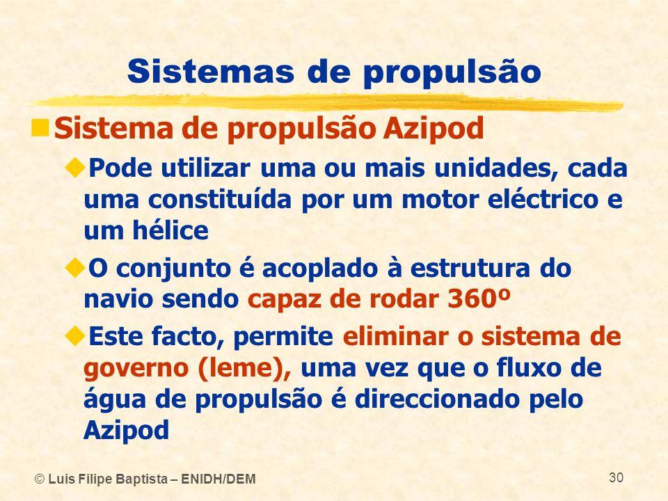 © Luis Filipe Baptista – ENIDH/DEM 30 Sistemas de propulsão Sistema de propulsão Azipod Pode utilizar uma ou mais unidades, cada uma constituída por u