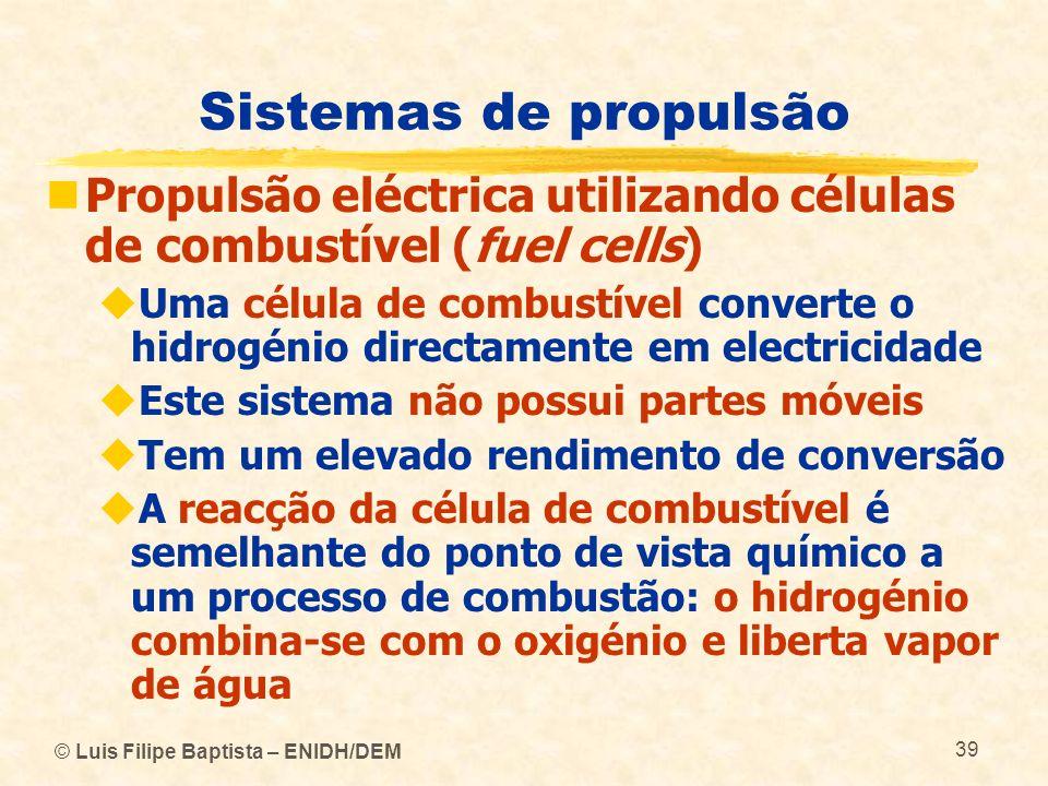 © Luis Filipe Baptista – ENIDH/DEM 39 Sistemas de propulsão Propulsão eléctrica utilizando células de combustível (fuel cells) Uma célula de combustív