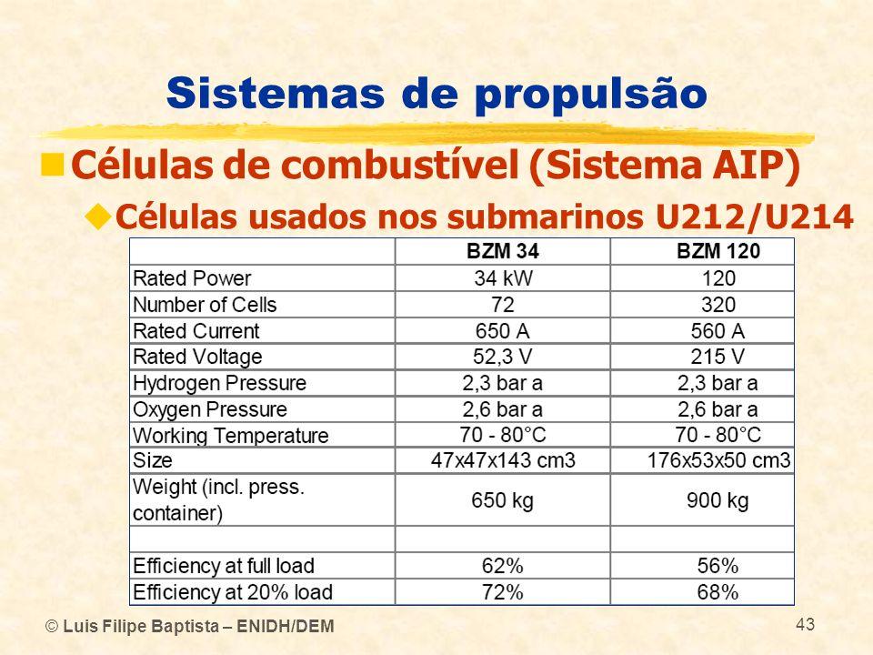 © Luis Filipe Baptista – ENIDH/DEM 43 Sistemas de propulsão Células de combustível (Sistema AIP) Células usados nos submarinos U212/U214