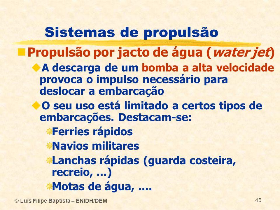 © Luis Filipe Baptista – ENIDH/DEM 45 Sistemas de propulsão Propulsão por jacto de água (water jet) A descarga de um bomba a alta velocidade provoca o