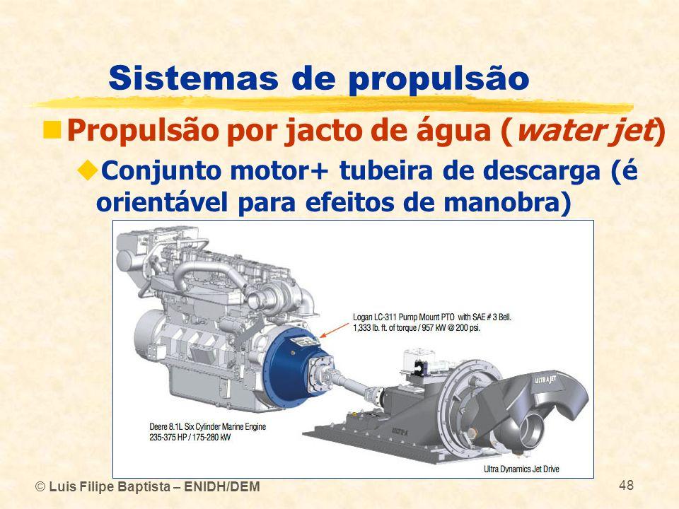 © Luis Filipe Baptista – ENIDH/DEM 48 Sistemas de propulsão Propulsão por jacto de água (water jet) Conjunto motor+ tubeira de descarga (é orientável