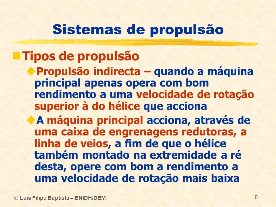 © Luis Filipe Baptista – ENIDH/DEM 5 Sistemas de propulsão Tipos de propulsão Propulsão indirecta – quando a máquina principal apenas opera com bom re