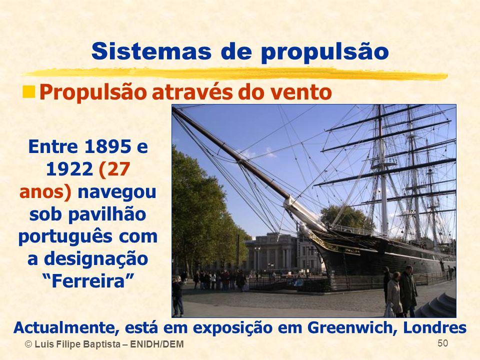© Luis Filipe Baptista – ENIDH/DEM 50 Sistemas de propulsão Propulsão através do vento Entre 1895 e 1922 (27 anos) navegou sob pavilhão português com