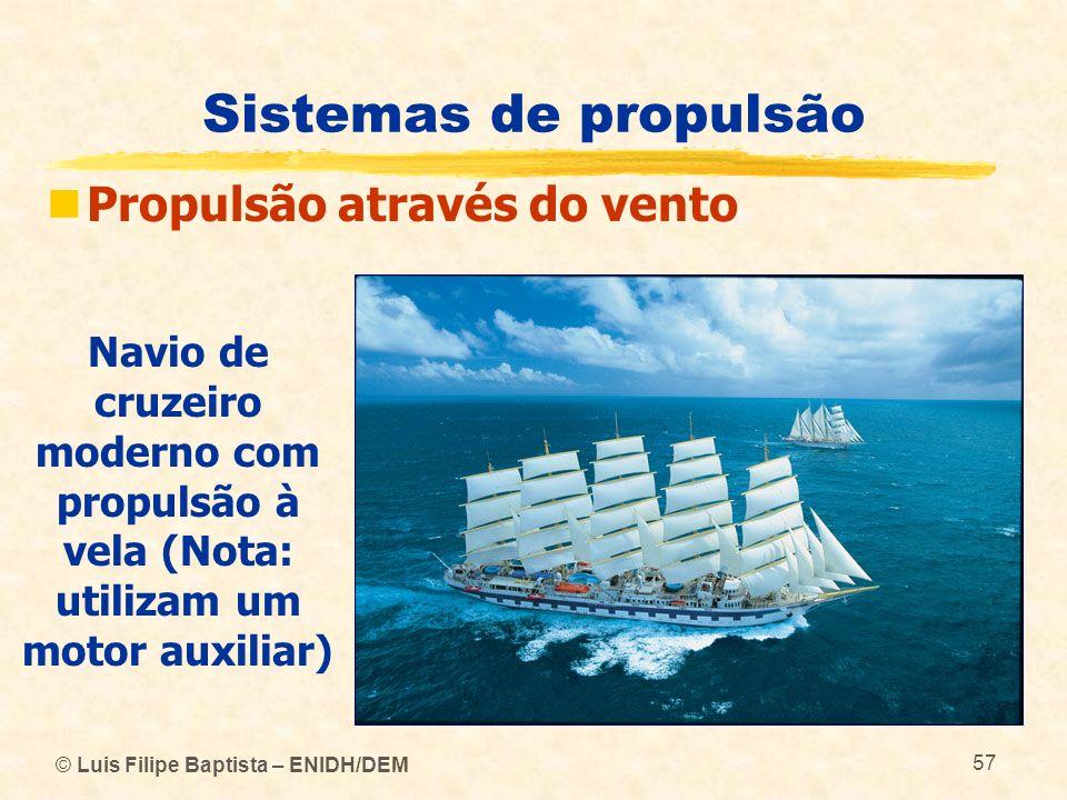 © Luis Filipe Baptista – ENIDH/DEM 57 Sistemas de propulsão Propulsão através do vento Navio de cruzeiro moderno com propulsão à vela (Nota: utilizam