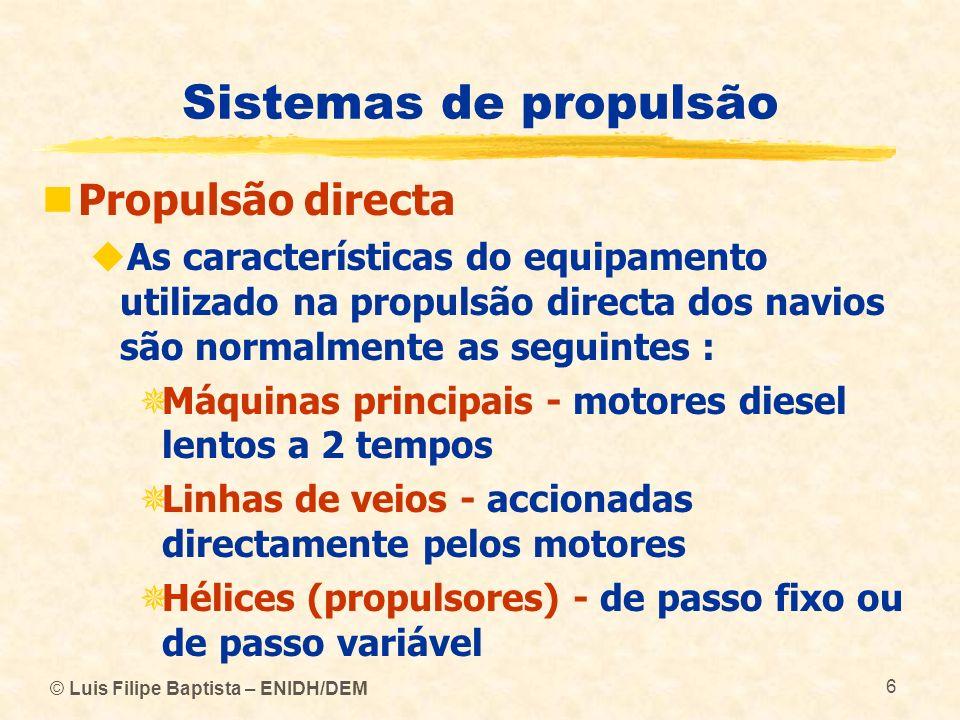 © Luis Filipe Baptista – ENIDH/DEM 6 Sistemas de propulsão Propulsão directa As características do equipamento utilizado na propulsão directa dos navi