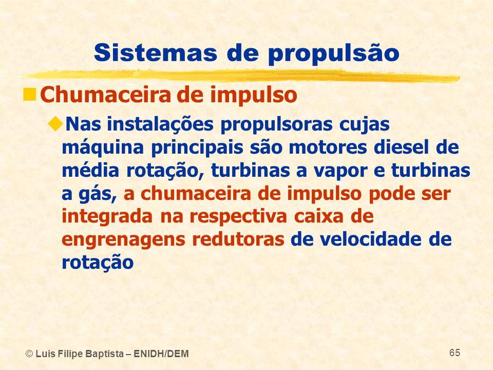 © Luis Filipe Baptista – ENIDH/DEM 65 Sistemas de propulsão Chumaceira de impulso Nas instalações propulsoras cujas máquina principais são motores die