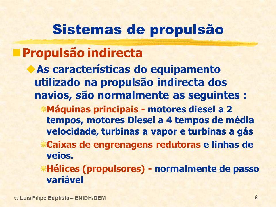 © Luis Filipe Baptista – ENIDH/DEM 8 Sistemas de propulsão Propulsão indirecta As características do equipamento utilizado na propulsão indirecta dos