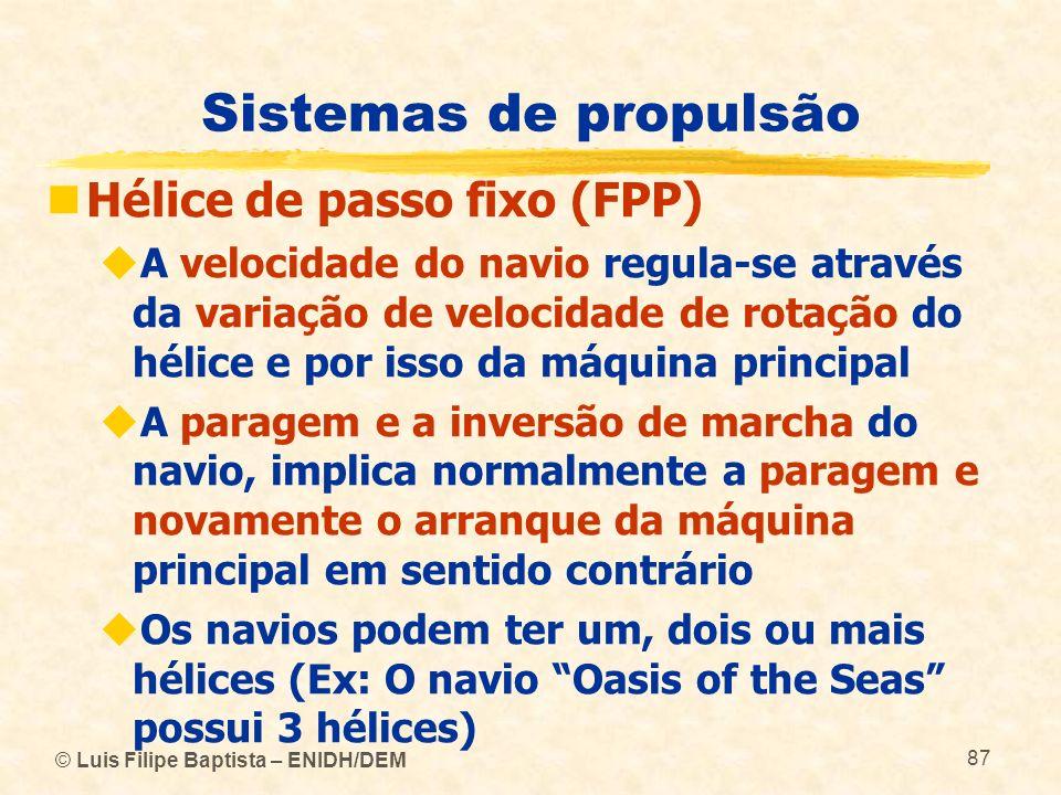 © Luis Filipe Baptista – ENIDH/DEM 87 Sistemas de propulsão Hélice de passo fixo (FPP) A velocidade do navio regula-se através da variação de velocida