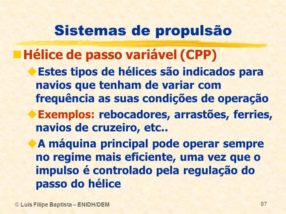 © Luis Filipe Baptista – ENIDH/DEM 97 Sistemas de propulsão Hélice de passo variável (CPP) Estes tipos de hélices são indicados para navios que tenham
