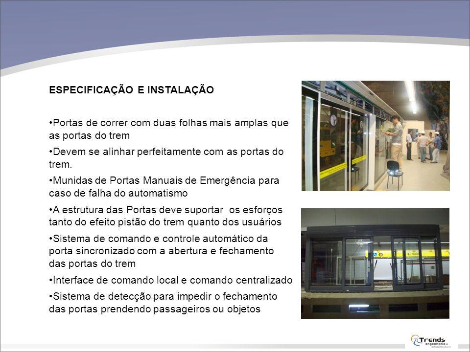 ESPECIFICAÇÃO E INSTALAÇÃO Portas de correr com duas folhas mais amplas que as portas do trem Devem se alinhar perfeitamente com as portas do trem. Mu