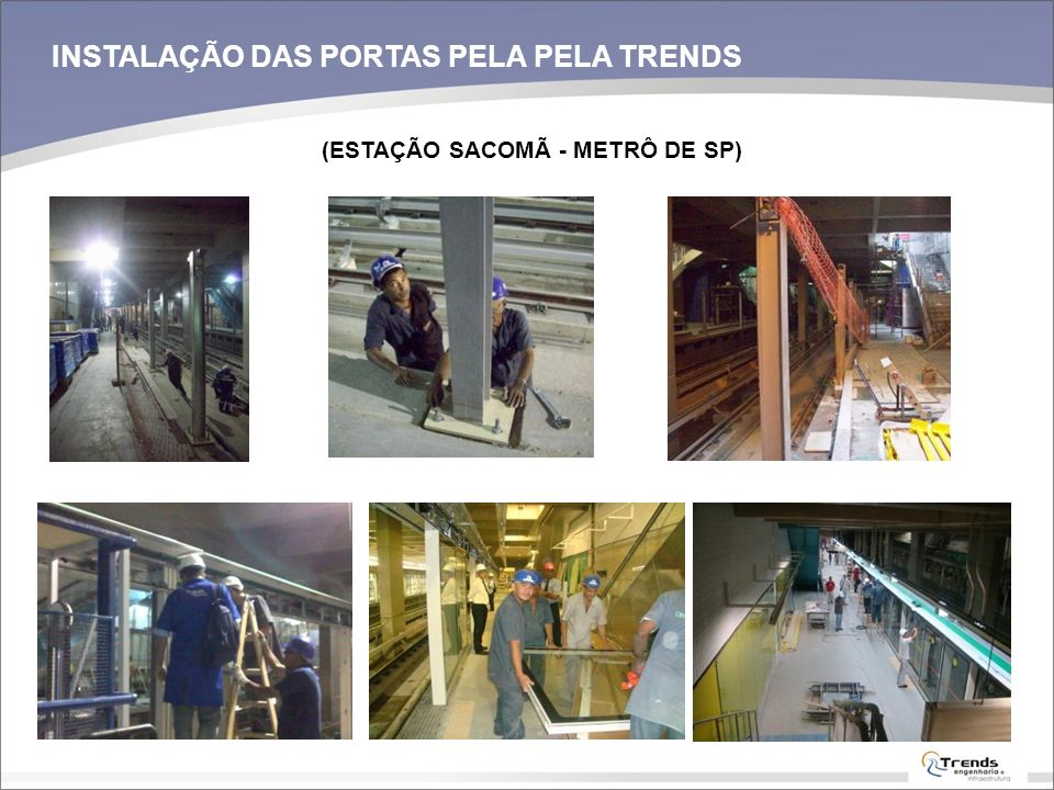 INSTALAÇÃO DAS PORTAS PELA PELA TRENDS (ESTAÇÃO SACOMÃ - METRÔ DE SP)