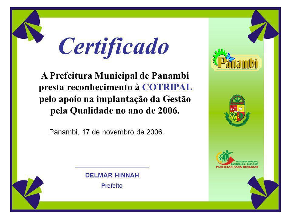 A Prefeitura de Panambi presta reconhecimento as seguintes empresas que estão apoiando a implantação da Gestão pela Qualidade na administração municipal: Cotripal – Espaço físico para realização dos treinamentos.