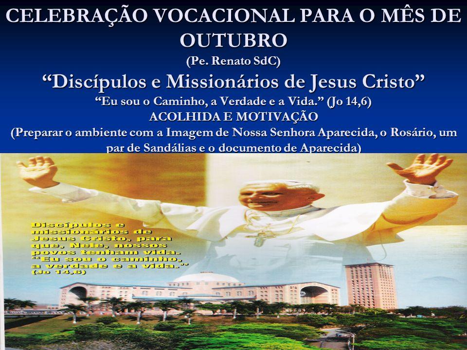 CELEBRAÇÃO VOCACIONAL PARA O MÊS DE OUTUBRO (Pe. Renato SdC) Discípulos e Missionários de Jesus Cristo Eu sou o Caminho, a Verdade e a Vida. (Jo 14,6)