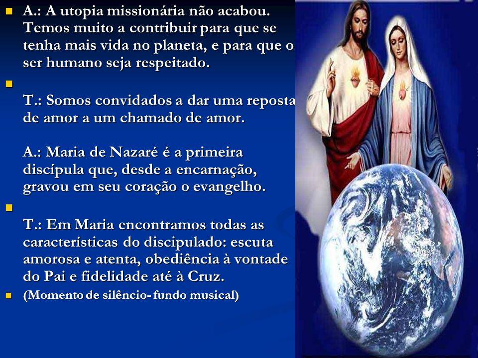 A.: A utopia missionária não acabou. Temos muito a contribuir para que se tenha mais vida no planeta, e para que o ser humano seja respeitado. A.: A u