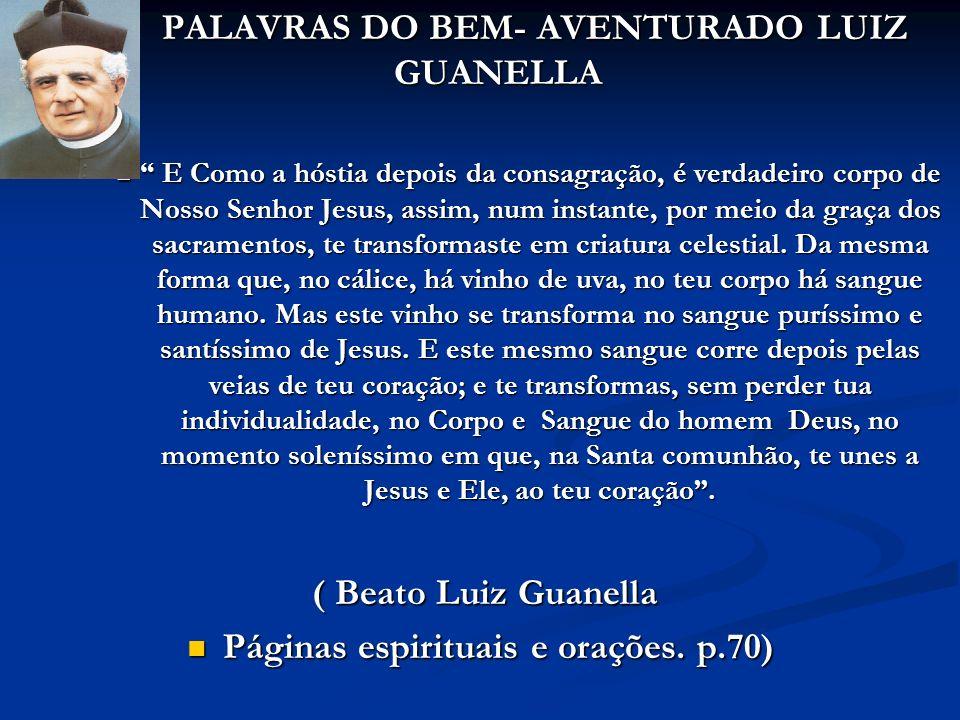 PALAVRAS DO BEM- AVENTURADO LUIZ GUANELLA E Como a hóstia depois da consagração, é verdadeiro corpo de Nosso Senhor Jesus, assim, num instante, por me