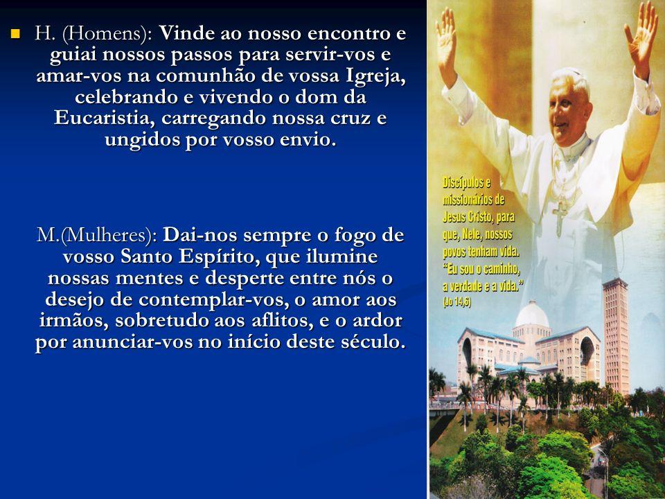 H. (Homens): Vinde ao nosso encontro e guiai nossos passos para servir-vos e amar-vos na comunhão de vossa Igreja, celebrando e vivendo o dom da Eucar
