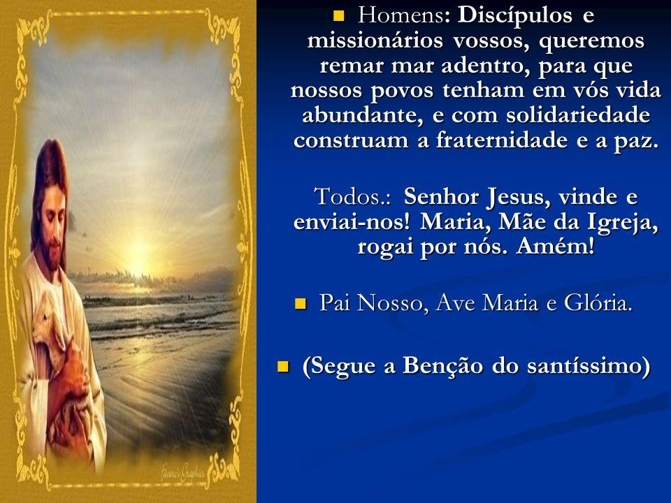 Homens: Discípulos e missionários vossos, queremos remar mar adentro, para que nossos povos tenham em vós vida abundante, e com solidariedade construa