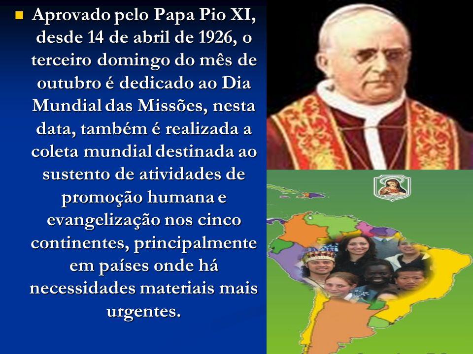 Aprovado pelo Papa Pio XI, desde 14 de abril de 1926, o terceiro domingo do mês de outubro é dedicado ao Dia Mundial das Missões, nesta data, também é