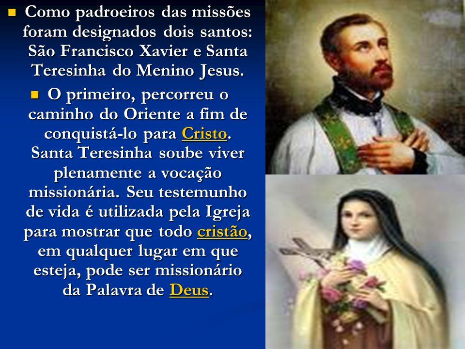 Como padroeiros das missões foram designados dois santos: São Francisco Xavier e Santa Teresinha do Menino Jesus. Como padroeiros das missões foram de