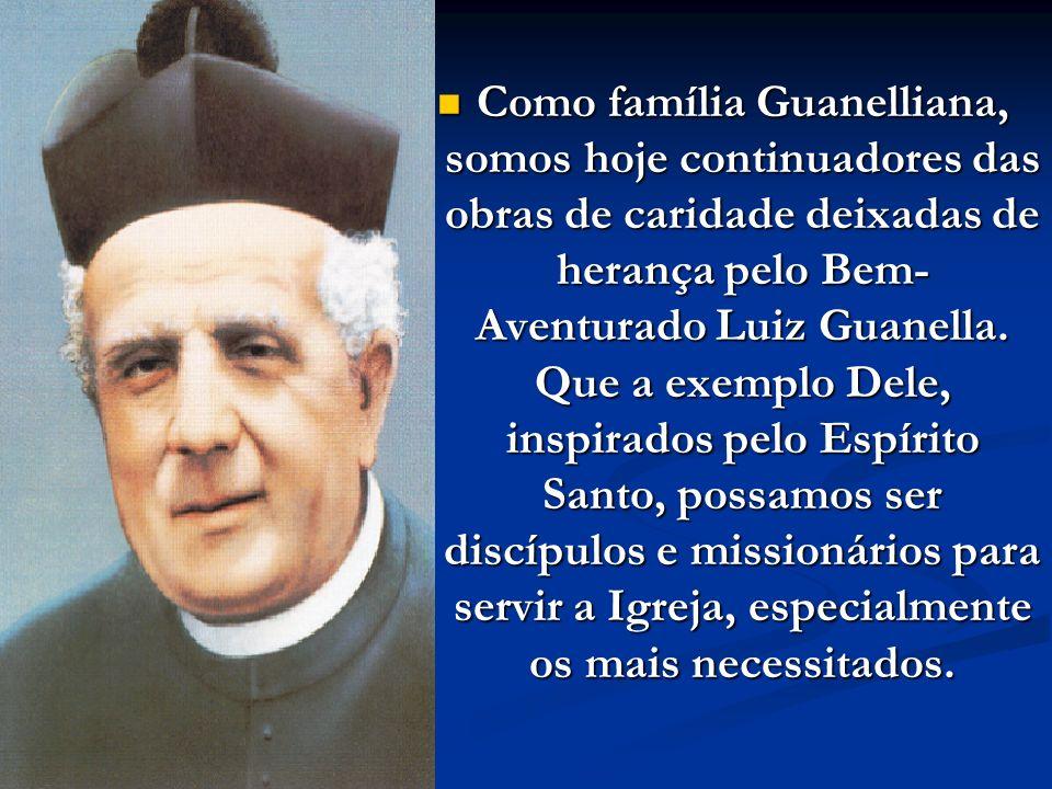Como família Guanelliana, somos hoje continuadores das obras de caridade deixadas de herança pelo Bem- Aventurado Luiz Guanella. Que a exemplo Dele, i