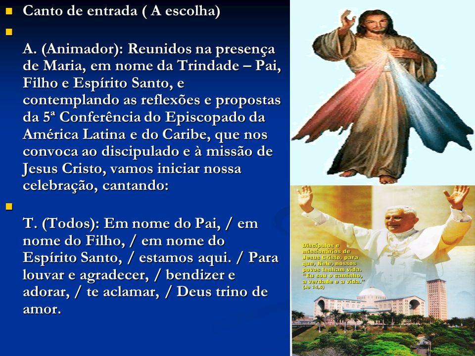 Canto de entrada ( A escolha) Canto de entrada ( A escolha) A. (Animador): Reunidos na presença de Maria, em nome da Trindade – Pai, Filho e Espírito