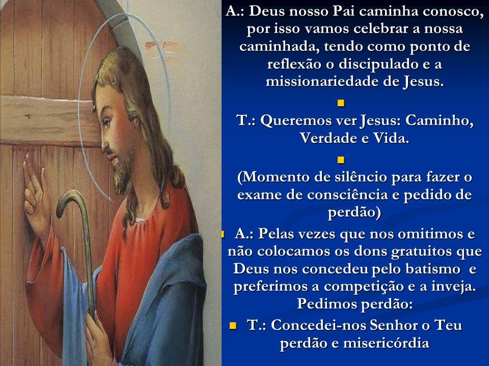 A.: Deus nosso Pai caminha conosco, por isso vamos celebrar a nossa caminhada, tendo como ponto de reflexão o discipulado e a missionariedade de Jesus