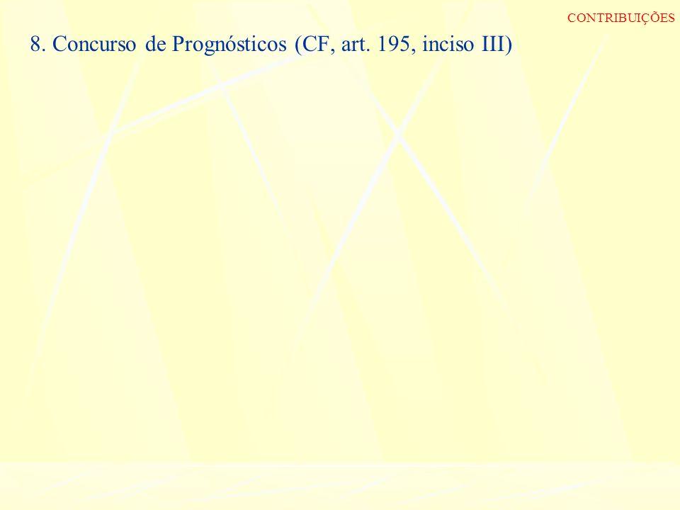 8. Concurso de Prognósticos (CF, art. 195, inciso III) CONTRIBUIÇÕES