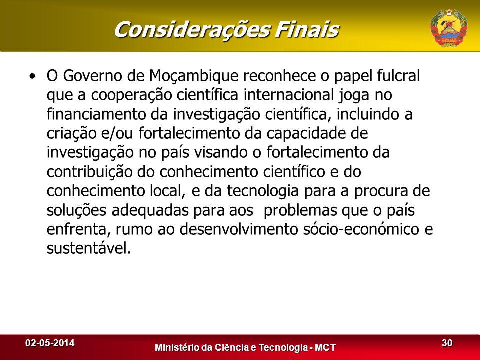 Considerações Finais O Governo de Moçambique reconhece o papel fulcral que a cooperação científica internacional joga no financiamento da investigação