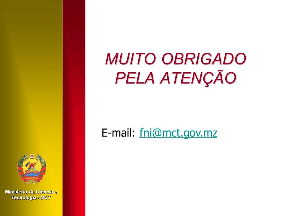 MUITO OBRIGADO PELA ATENÇÃO E-mail: fni@mct.gov.mzfni@mct.gov.mz Ministério da Ciência e Tecnologia - MCT