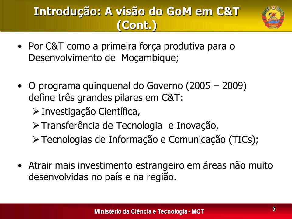 Ministério da Ciência e Tecnologia - MCT 5 Introdução: A visão do GoM em C&T (Cont.) Por C&T como a primeira força produtiva para o Desenvolvimento de