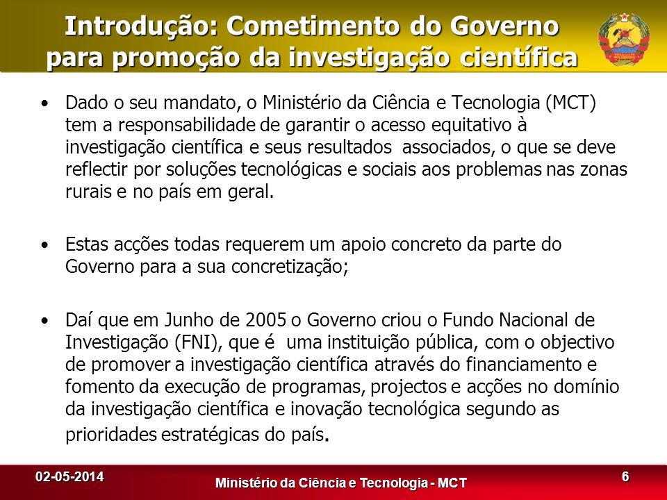 Introdução: Cometimento do Governo para promoção da investigação científica Dado o seu mandato, o Ministério da Ciência e Tecnologia (MCT) tem a respo