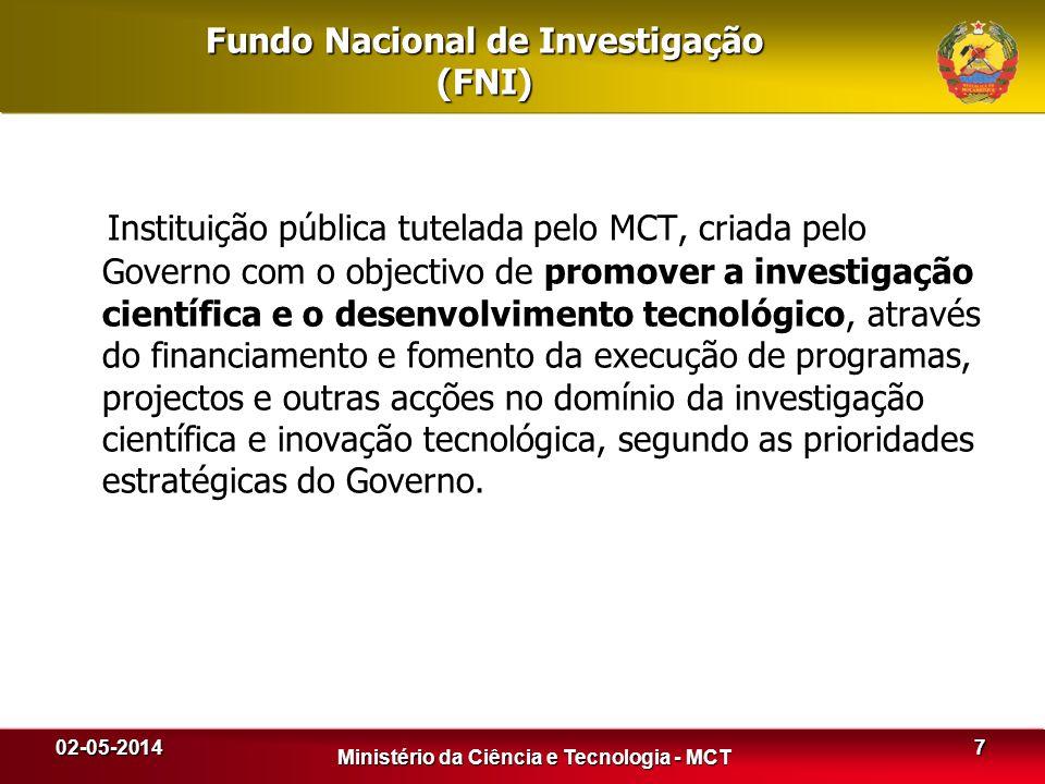 02-05-2014 Ministério da Ciência e Tecnologia - MCT Fundo Nacional de Investigação (FNI) Instituição pública tutelada pelo MCT, criada pelo Governo co