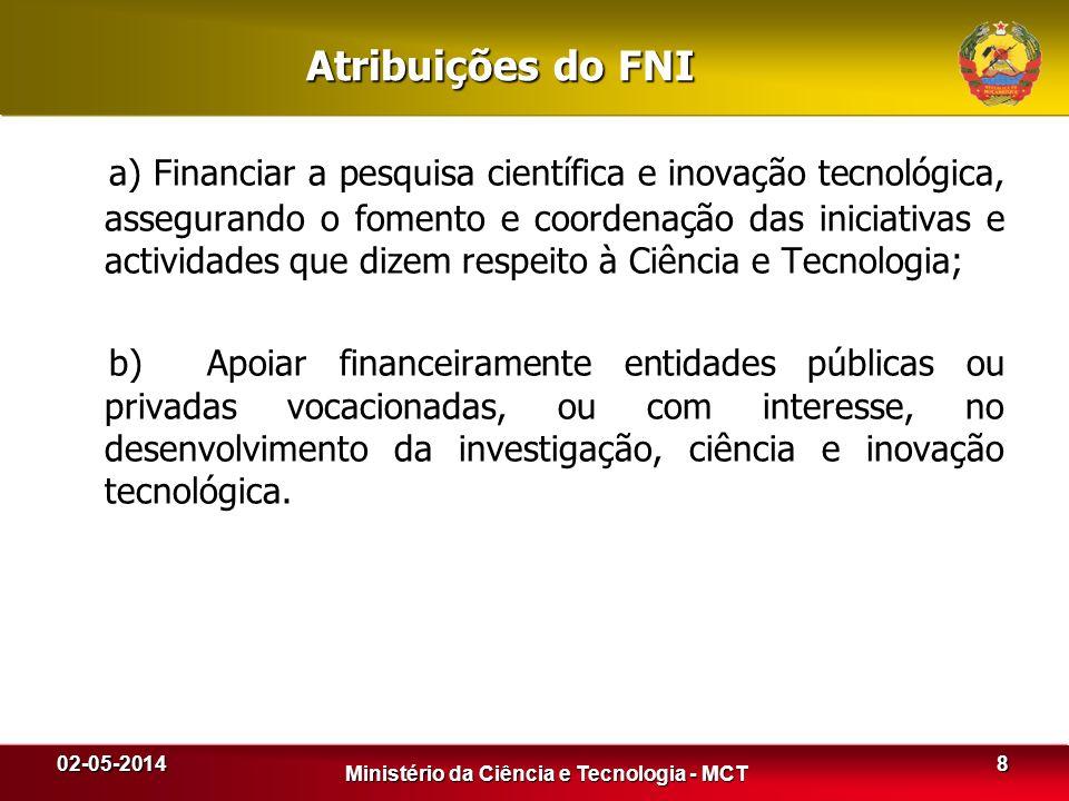 02-05-2014 Ministério da Ciência e Tecnologia - MCT Atribuições do FNI a) Financiar a pesquisa científica e inovação tecnológica, assegurando o foment