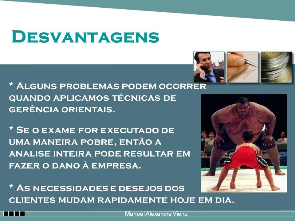 Manoel Alexandre Vieira Desvantagens * Alguns problemas podem ocorrer quando aplicamos técnicas de gerência orientais. * Se o exame for executado de u